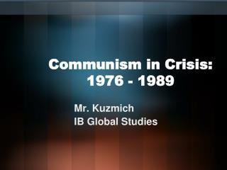 Communism in Crisis:  1976 - 1989