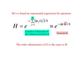 We've found an exponential expression for operators