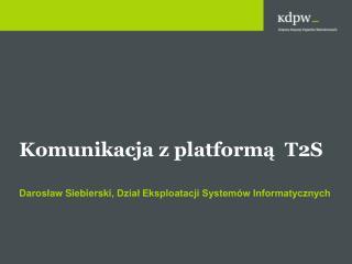 Komunikacja z platform?  T2S