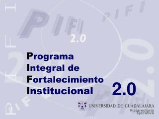 P rograma  I ntegral de F ortalecimiento I nstitucional