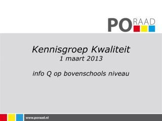 Kennisgroep Kwaliteit 1 maart 2013 info Q op bovenschools niveau