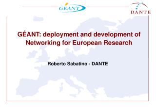 GÉANT: deployment and development of Networking for European Research