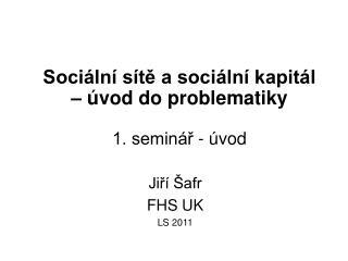 Sociální sítě a sociální kapitál – úvod do problematiky 1. seminář - úvod
