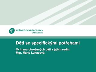 Děti se specifickými potřebami Ochrana ohrožených dětí a jejich rodin Mgr. Marie Lukasová