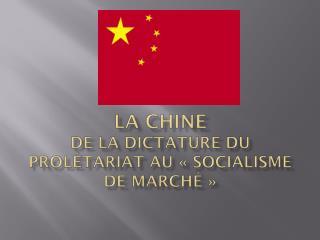 La Chine De la dictature du prolétariat au «socialisme de marché»