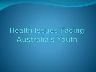 Health Issues Facing  Australia's Youth