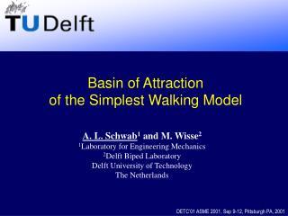 A. L. Schwab 1  and M. Wisse 2 1 Laboratory for Engineering Mechanics 2 Delft Biped Laboratory