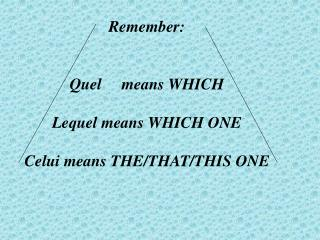 Remember: Quel     means WHICH Lequel means WHICH ONE Celui means THE/THAT/THIS ONE