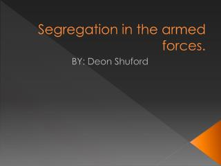 Segregation in the armed forces.