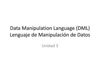 Data  Manipulation Language  (DML) Lenguaje de Manipulación de Datos