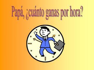 Papá, ¿cuánto ganas por hora?