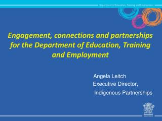 Engagement, connections and partnerships for the Department of Education, Training and Employment
