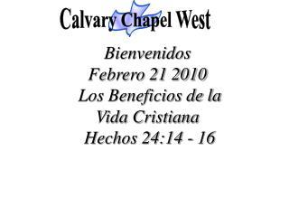 Bienvenidos Febrero 21 2010   Los Beneficios de la  Vida Cristiana   Hechos 24:14 - 16
