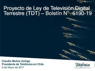 Claudio Muñoz Zúñiga Presidente de Telefónica en Chile 9 de Mayo de 2011