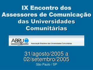 IX Encontro dos Assessores de Comunicação  das Universidades Comunitárias