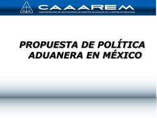 P ROPUESTA DE  POLÍTICA ADUANERA EN MÉXICO
