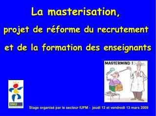 La masterisation, projet de r�forme du recrutement  et de la formation des enseignants