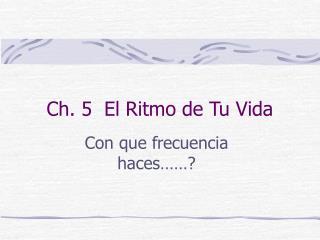 Ch. 5  El Ritmo de Tu Vida