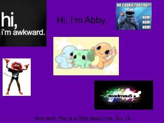 Hi, I'm Abby.