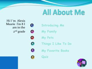 Hi I 'm  Alexis  Mearie  I'm 8 I  am in the 2 nd  grade