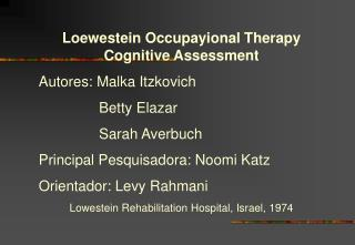 Loewestein Occupayional Therapy Cognitive Assessment Autores: Malka Itzkovich