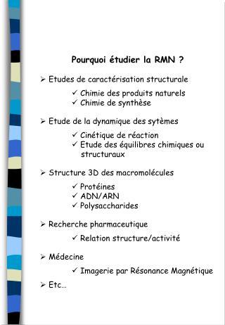 Pourquoi étudier la RMN ?  Etudes de caractérisation structurale  Chimie des produits naturels