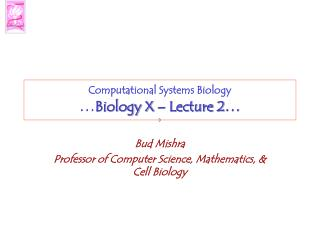 Computational Systems Biology … Biology X – Lecture 2 …