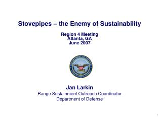 Stovepipes – the Enemy of Sustainability Region 4 Meeting Atlanta, GA June 2007 Jan Larkin