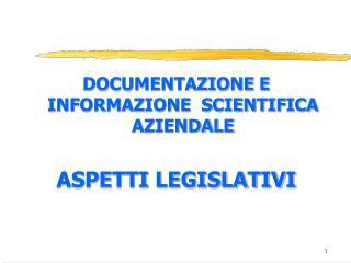 DOCUMENTAZIONE E INFORMAZIONE  SCIENTIFICA AZIENDALE ASPETTI LEGISLATIVI