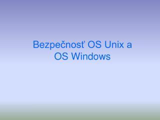 Bez pečnosť OS Unix a OS Windows