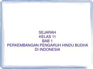 SEJARAH KELAS 11 BAB 1 PERKEMBANGAN PENGARUH HINDU BUDHA DI INDONESIA