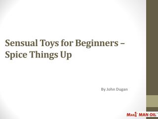 Sensual Toys for Beginners – Spice Things Up