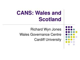 CANS: Wales and Scotland