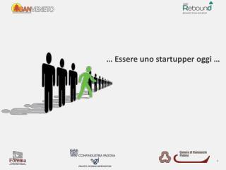 … Essere uno  startupper  oggi …