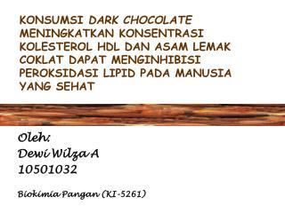 Oleh: Dewi Wilza A 10501032 Biokimia Pangan (KI-5261)