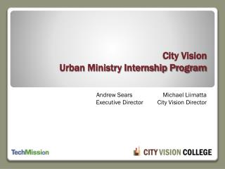 City Vision  Urban Ministry Internship Program