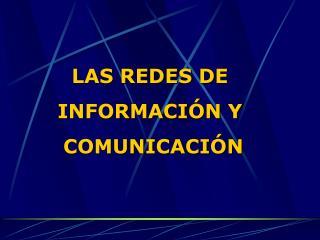 LAS REDES DE INFORMACIÓN Y  COMUNICACIÓN