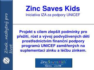 Zi nc Saves Kids Iniciativa  IZA  za podpory  UNICEF