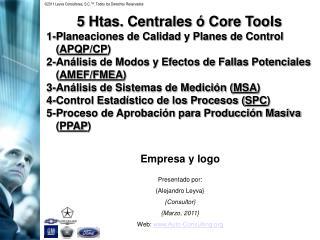 5 Htas. Centrales ó Core Tools 1-Planeaciones de Calidad y Planes de Control ( APQP/CP )