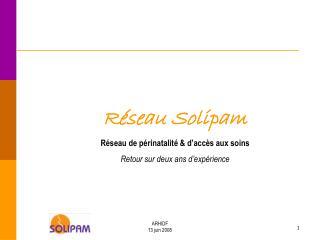 Réseau Solipam Réseau de périnatalité & d'accès aux soins Retour sur deux ans d'expérience