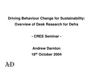 Driving Behaviour Change for Sustainability: Overview of Desk Research for Defra - CREE Seminar -