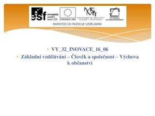 VY_32_INOVACE_16_06 Základní vzdělávání – Člověk a společnost – Výchova k občanství
