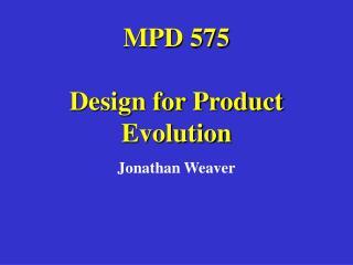 MPD 575 Design for Product Evolution
