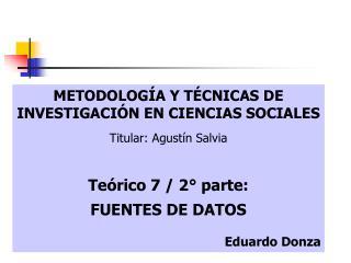 METODOLOGÍA Y TÉCNICAS DE INVESTIGACIÓN EN CIENCIAS SOCIALES Titular: Agustín Salvia