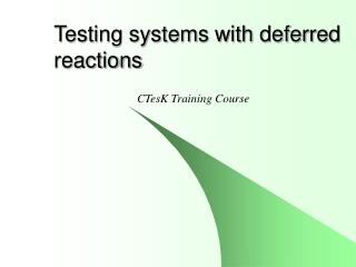 Testing systems with deferred reactions