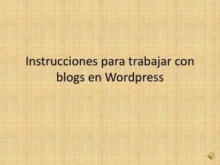 Instrucciones para trabajar con blogs en  Wordpress