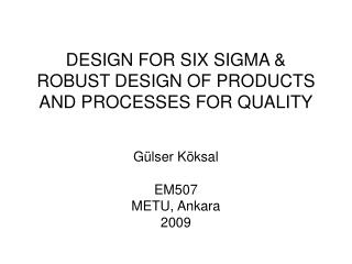 DESIGN FOR SIX SIGMA & ROBUST DESIGN OF PRODUCTS AND PROCESSES FOR QUALITY