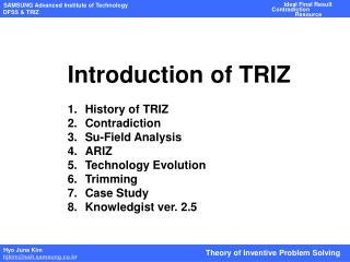 Introduction of TRIZ History of TRIZ Contradiction Su-Field Analysis ARIZ Technology Evolution