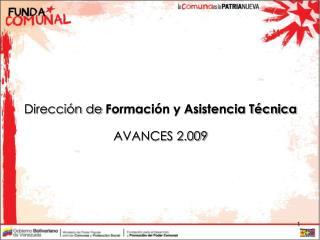 Dirección de  Formación y Asistencia Técnica AVANCES 2.009