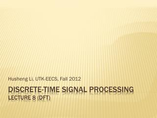 Discrete-time Signal Processing Lecture  8  (DFT)